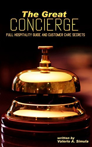 The Great Concierge: Full Hospitality Guide and Customer Care Secrets  by  Valerio A. Simula