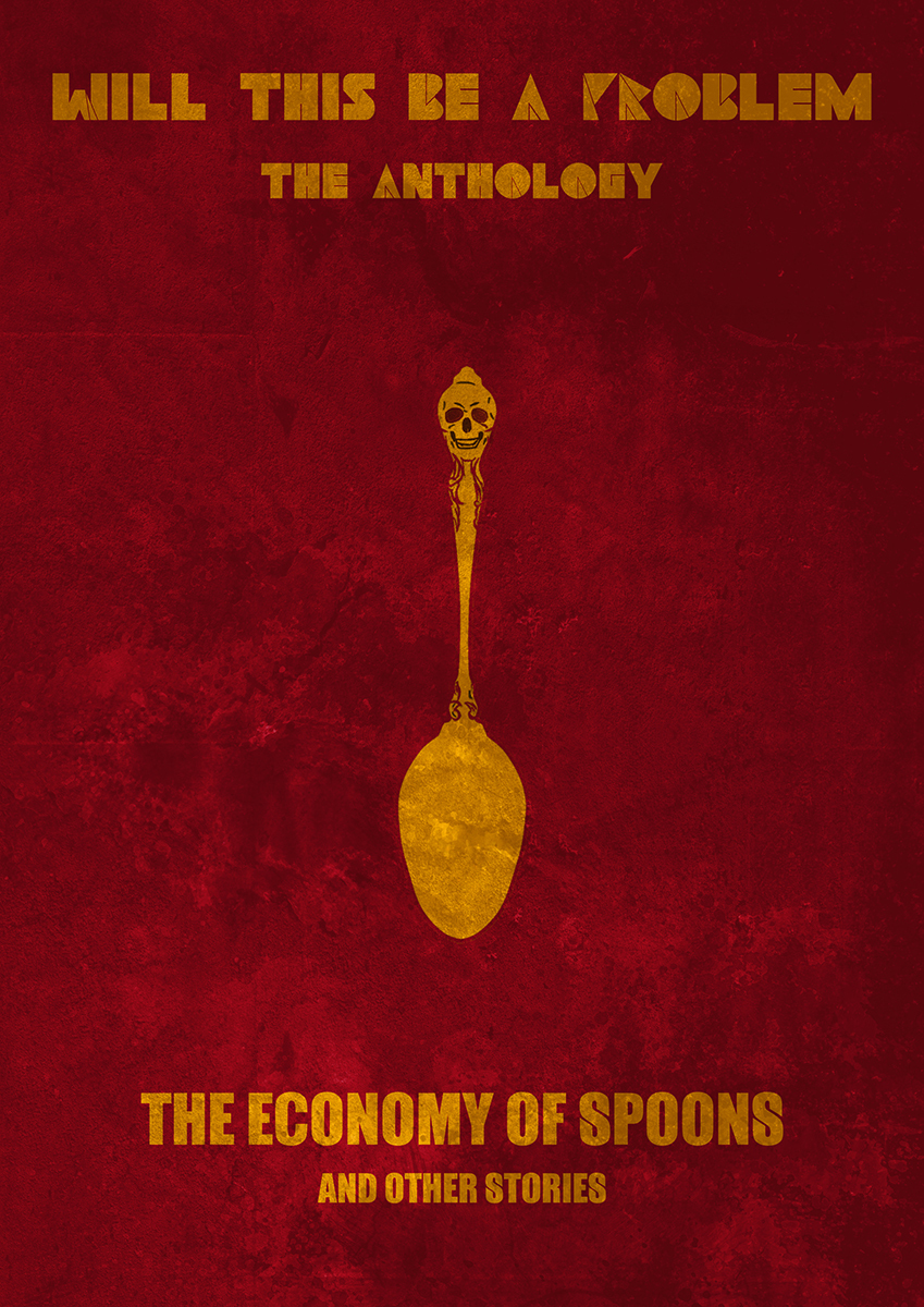 The Economy of Spoons and Other Stories (Will This Be A Problem: The Anthology #2) Kevin Rigathi