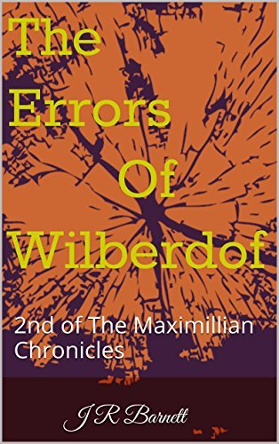 The Errors Of Wilberdof: 2nd of The Maximillian Chronicles  by  J R Barnett