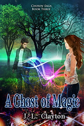 A Ghost of Magic: Chosen Saga Book 3  by  J.L. Clayton