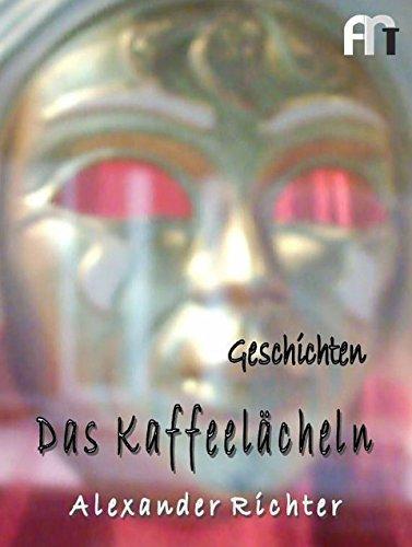 Das Kaffeelächeln: Geschichten (Super storys 4)  by  Alexander Richter