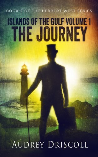 Islands of the Gulf Volume 1, The Journey (The Herbert West Series Book 2)  by  Audrey Driscoll