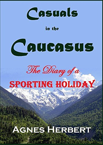 Casuals in the Caucasus: The Diary of a Sporting Holiday Agnes Herbert