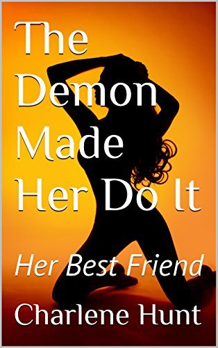 The Demon Made Her Do It: Her Best Friend (Demon Lover #2)  by  Charlene Hunt
