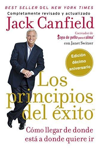 Los principios del éxito: Cómo llegar de donde estás a donde quieres ir  by  Jack Canfield