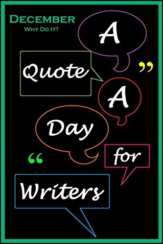 A Quote A Day for Writers 12: December - Why Do It?  by  C. Rousseau