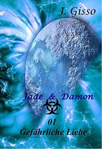 Jade und Damon: 01 Gefährliche Liebe J. Gisso