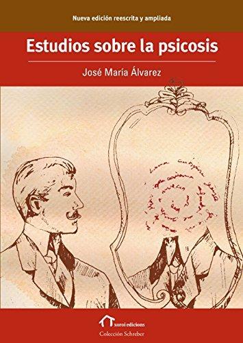 Estudios sobre la psicosis: Nueva edición reescrita y ampliada  by  José María Álvarez