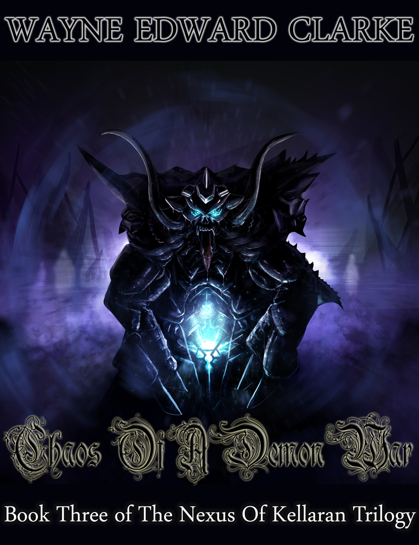 Chaos Of A Demon War: Book Three of The Nexus Of Kellaran Trilogy - USA Edition  by  Wayne Edward Clarke