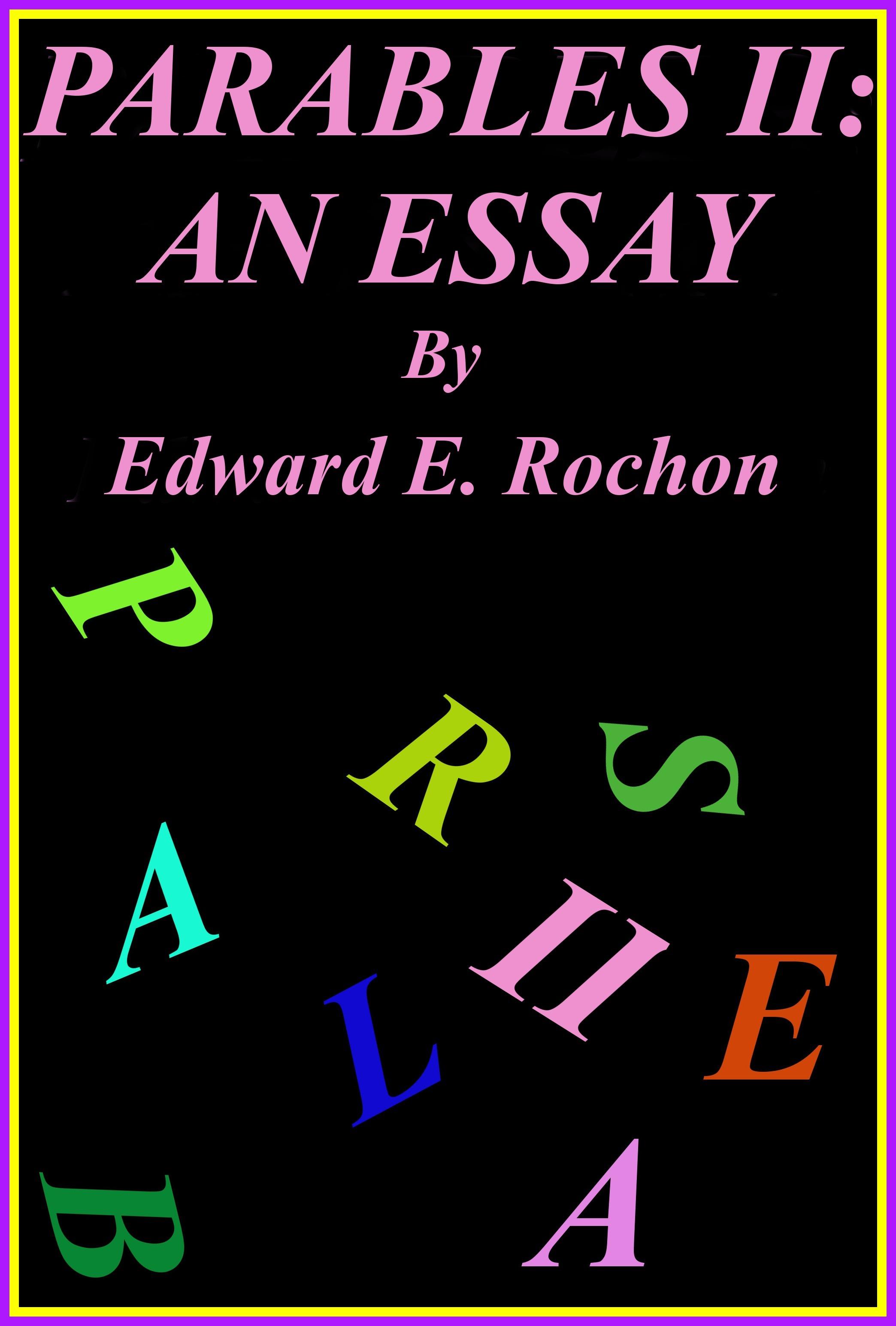 Parables II: An Essay Edward E. Rochon