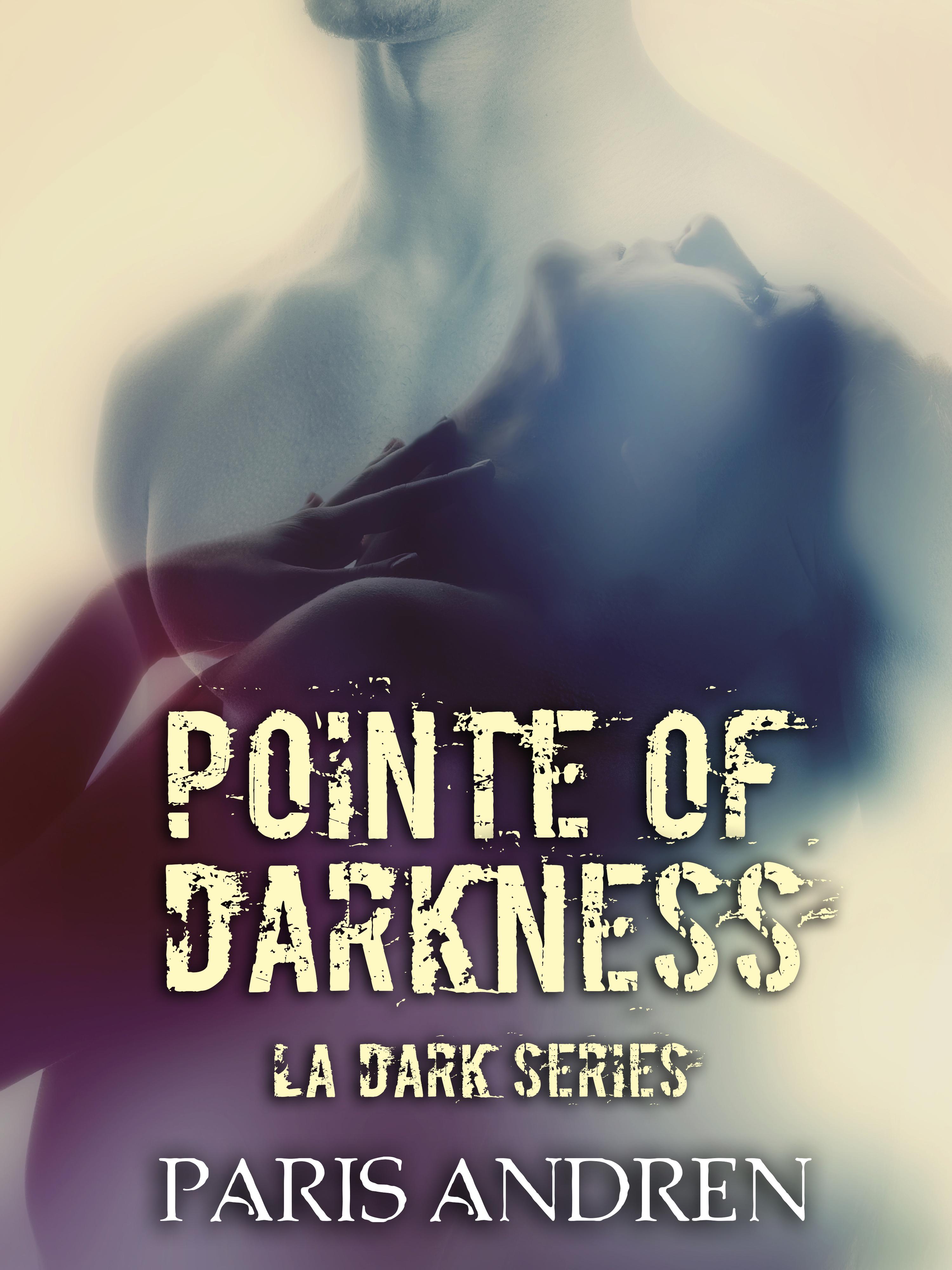 Pointe Of Darkness (LA Dark, #1)  by  Paris Andren
