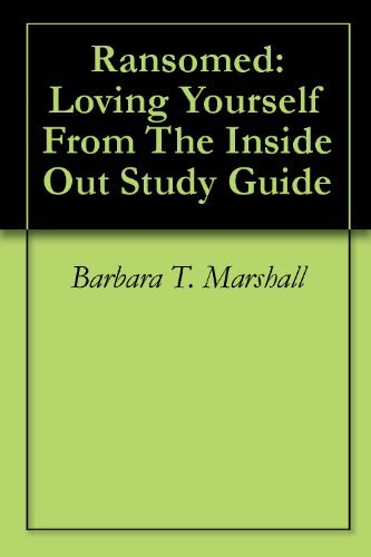 Ransomed: Loving Yourself From The Inside Out Study Guide Barbara T. Marshall