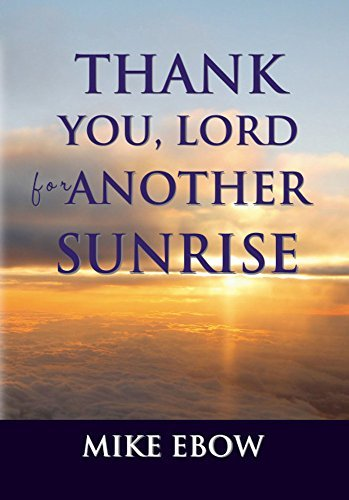 Thank You, Lord for Another Sunrise  by  Mike Ebow