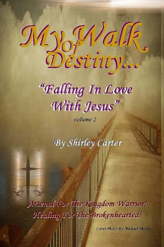 My Walk Of Destiny - Falling In Love With Jesus  by  Shirley Carter