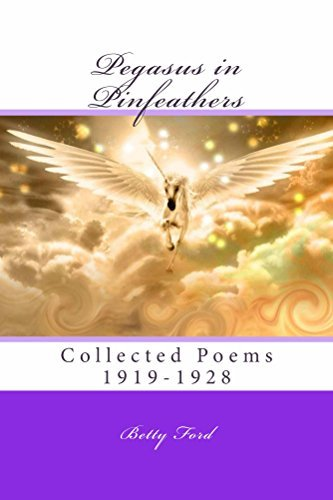 Pegasus in Pinfeathers: Collected Poems 1919-1928  by  Betty Ford