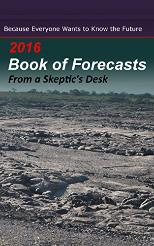 2016 Book of Forecasts: From a Skeptics Desk  by  A Skeptic