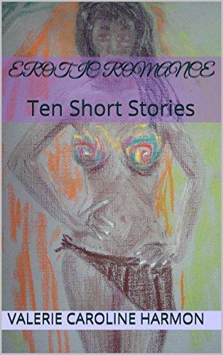 Erotic Romance: Ten Short Stories  by  Valerie Caroline Harmon