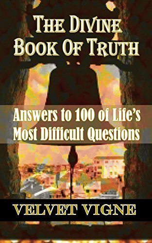 The Divine Book Of Truth: Answers To 100 Of Lifes Most Difficult Questions Velvet Vigne