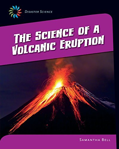 The Science of a Volcanic Eruption (21st Century Skills Library: Disaster Science)  by  Samantha Bell
