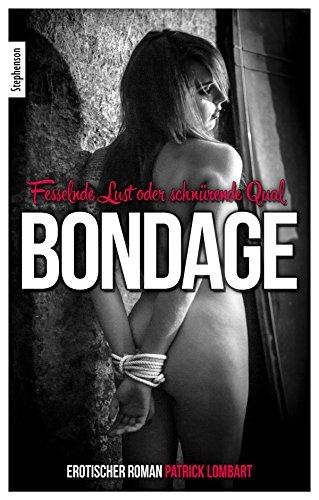Bondage: Fesselnde Lust oder schnürende Qual  by  Patrick Lombart