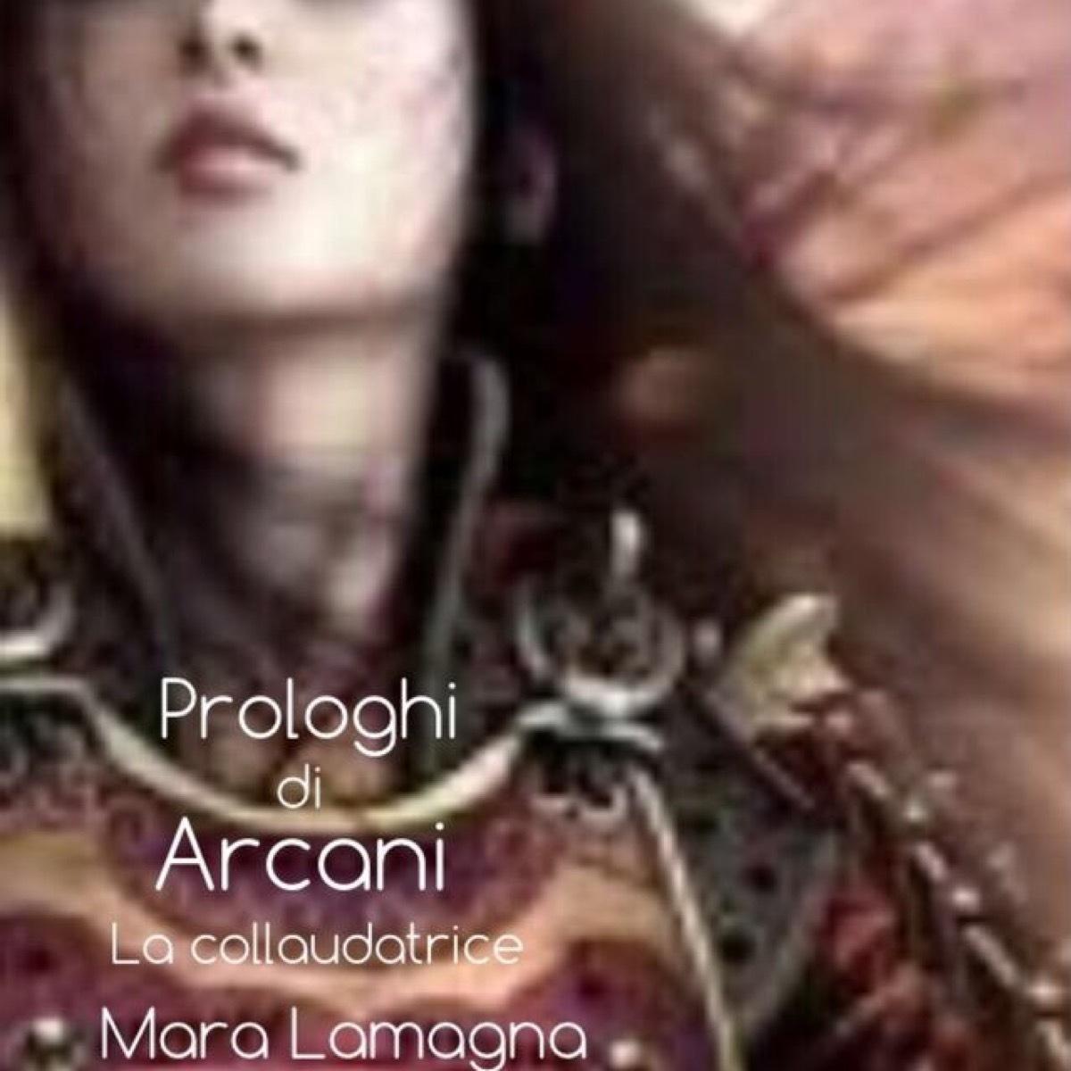 Prologhi di Arcani - La collaudatrice  by  Mara Lamagna