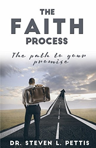 The Faith Process: The Path To Your Promise Dr. Steven Pettis