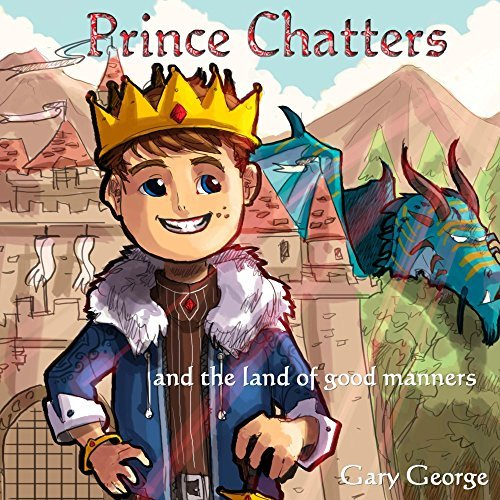 Prince Chatters and the land of good manners Gary George