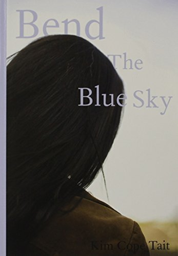 Bend the Blue Sky  by  Kim Cope Tait
