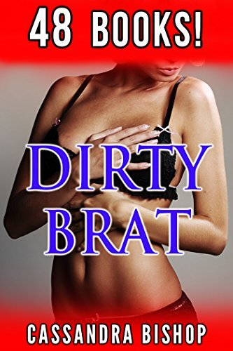 Dirty Brat: 48 Book Taboo Contemporary Romance  by  Cassandra Bishop