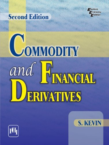 Commodity and Financial Derivative, Second Edition S. Kevin