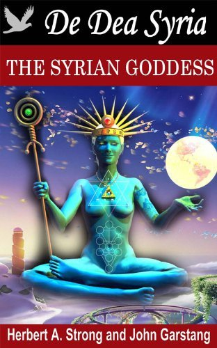 The Syrian Goddess (With A Life of Lucian) - Illustrated color pictures and Annotated Atargatis: Syrian Goddess of fertility and well-being  by  Lucian of Samosata