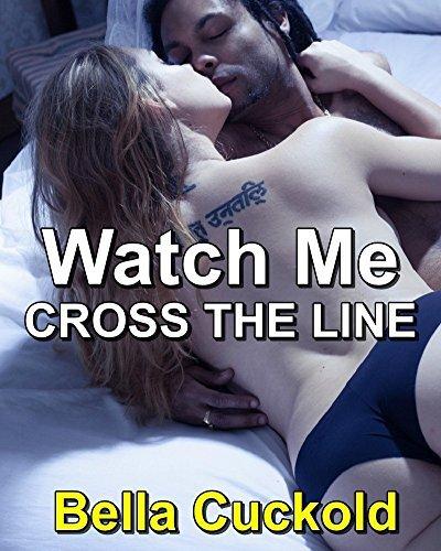 CUCKOLD: WATCH ME CROSS THE LINE  by  Bella Cuckold