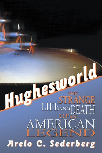 Hughesworld : The Strange Life and Death of an American Legend  by  Arelo C. Sederberg