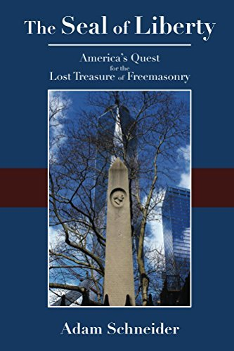The Seal of Liberty: Americas Quest for the Lost Treasure of Freemasonry  by  Adam Schneider