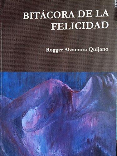 BITÁCORA DE LA FELICIDAD: Poemas  by  Rogger Alzamora Quijano
