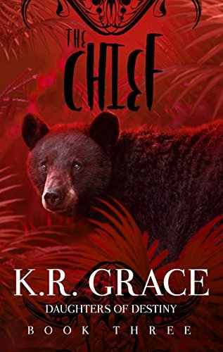 The Chief (Daughters of Destiny Book 3) K.R. Grace