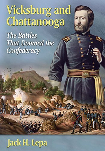 Vicksburg and Chattanooga: The Battles That Doomed the Confederacy  by  Jack H Lepa