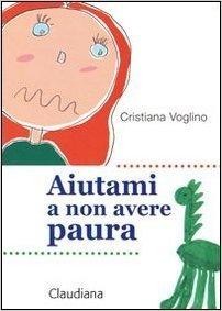 Aiutami a non avere paura  by  Cristiana Voglino