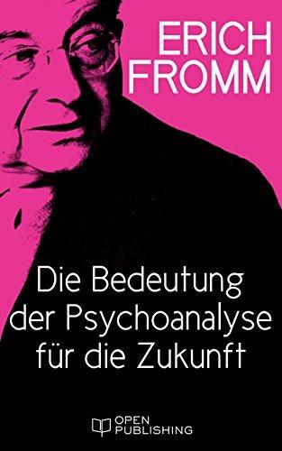 Die Bedeutung der Psychoanalyse für die Zukunft  by  Erich Fromm