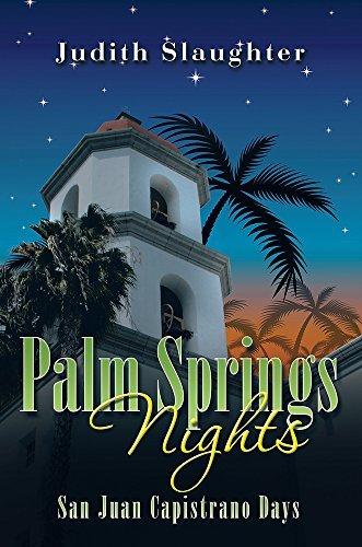 Palm Springs Nights: San Juan Capistrano Days Judith Slaughter