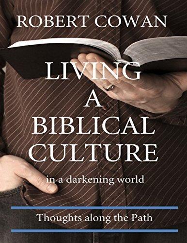 Living a Biblical Culture: In a Darkening World  by  Robert Cowan