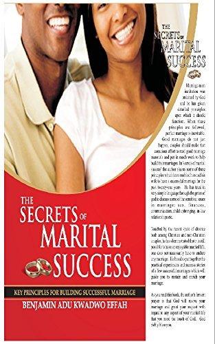 THE SECRETS OF MARITAL SUCCESS: KEY PRINCIPLES FOR BUILDING SUCCESSFUL MARRIAGE  by  Benjamin Adu Kwadwo Effah