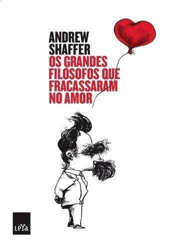Os grandes Filósofos que fracassaram no Amor Andrew Shaffer