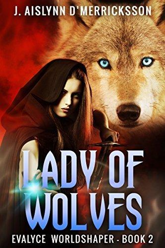 Lady of Wolves (Evalyce Worldshaper Book 2) J. Aislynn D Merricksson