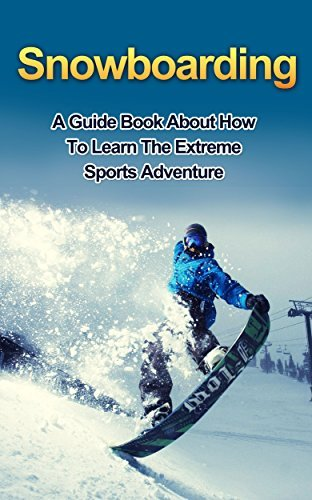 SNOWBOARDING: A guide book on how to learn the extreme sports winter adventure (snowboarding games, extreme adventure, winter sports)  by  Ryan Smith
