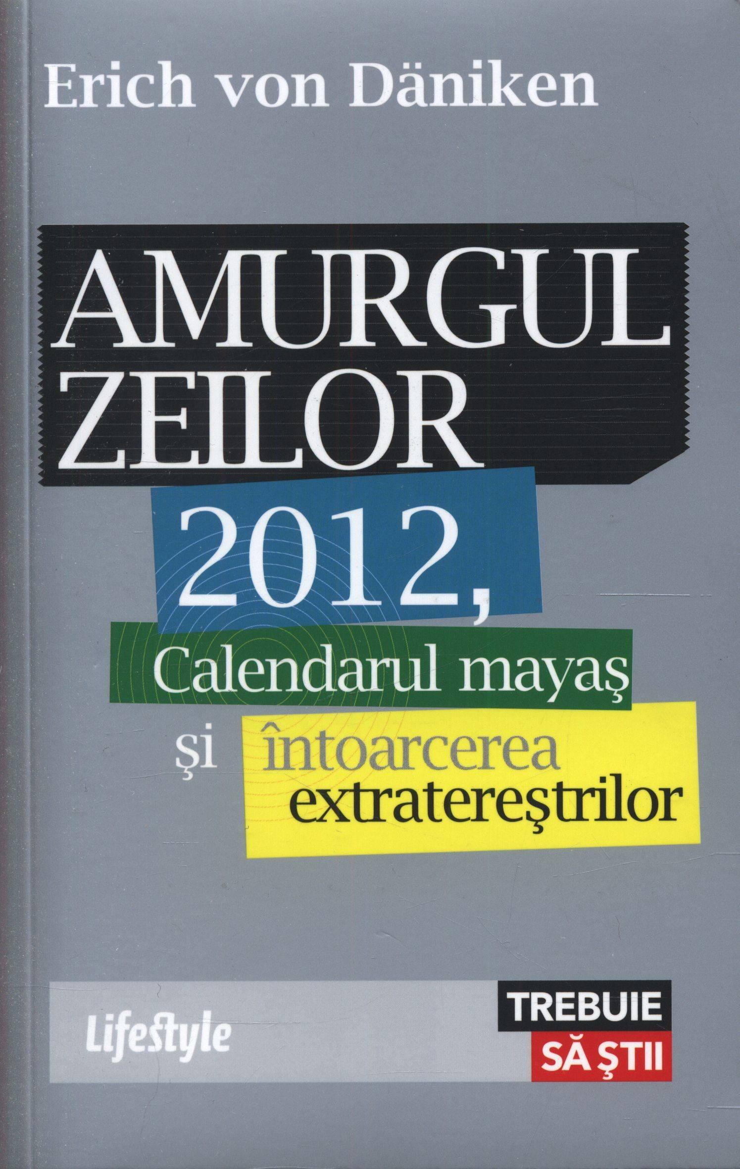 Amurgul Zeilor: Calendarul Mayas si Intoarcerea Zeilor  by  Erich von Däniken