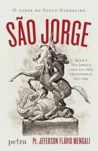 São Jorge : o poder do santo guerreiro: Quem é São Jorge e como ele pode transformar sua vida Pe. Jeferson Flávio Mengali
