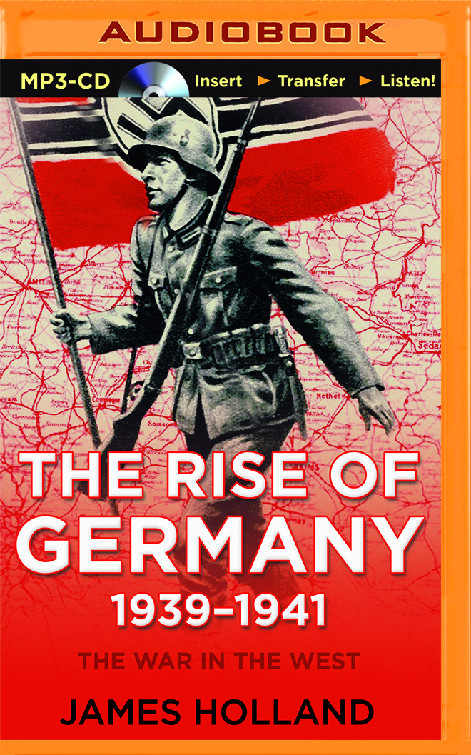 The Rise of Germany, 1939-1941: The War in The West, Volume 1  by  James Holland