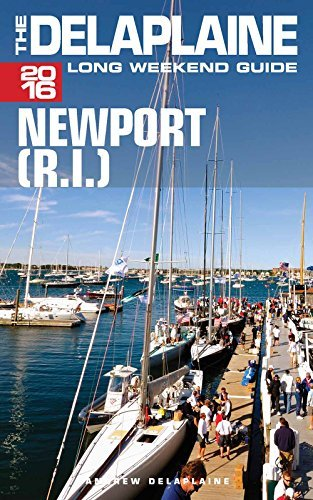 NEWPORT (R.I.) - The Delaplaine 2016 Long Weekend Guide (Long Weekend Guides)  by  Andrew Delaplaine