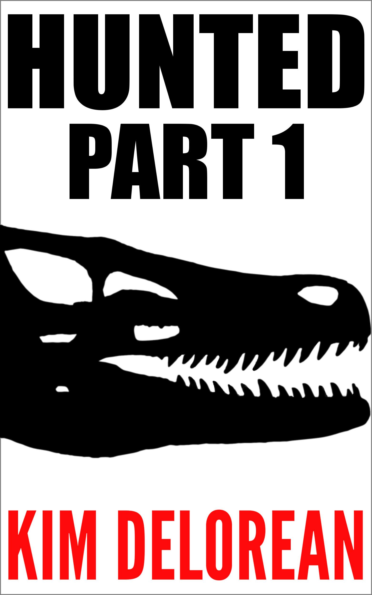 Hunted: Part 1  by  Kim DeLorean